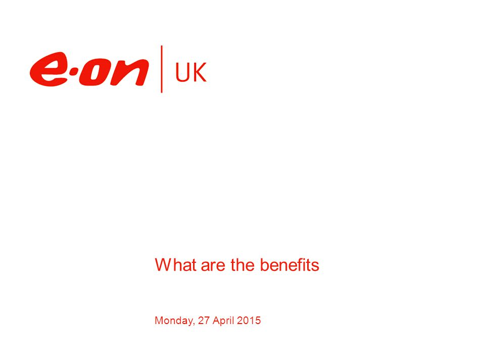 Monday, 27 April 2015 What are the benefits