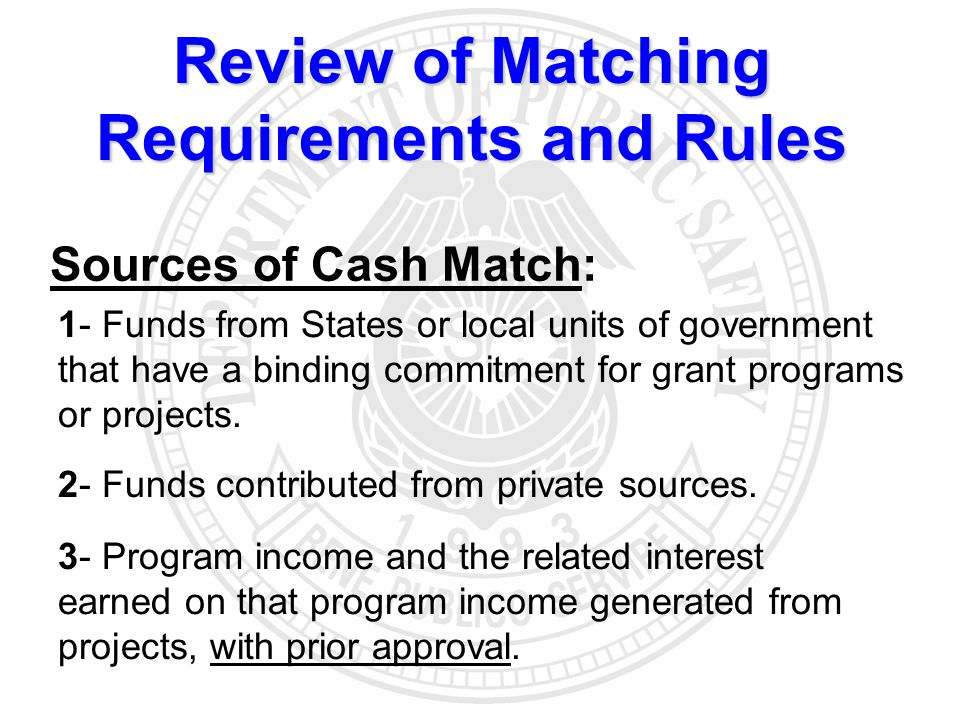 Sources of Cash Match: 1- Funds from States or local units of government that have a binding commitment for grant programs or projects. 2- Funds contr
