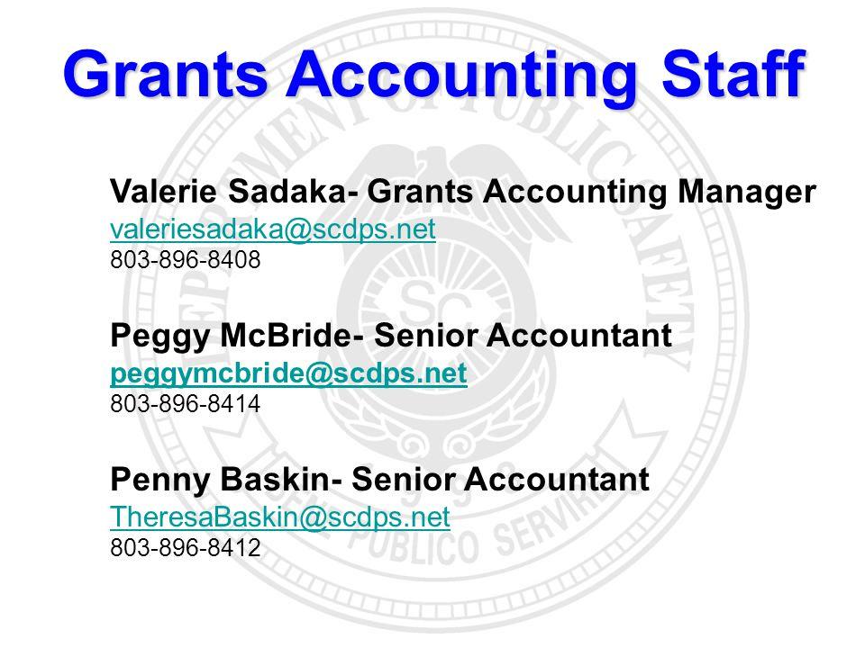 Grants Accounting Staff Valerie Sadaka- Grants Accounting Manager valeriesadaka@scdps.net 803-896-8408 Peggy McBride- Senior Accountant peggymcbride@scdps.net 803-896-8414 Penny Baskin- Senior Accountant TheresaBaskin@scdps.net 803-896-8412