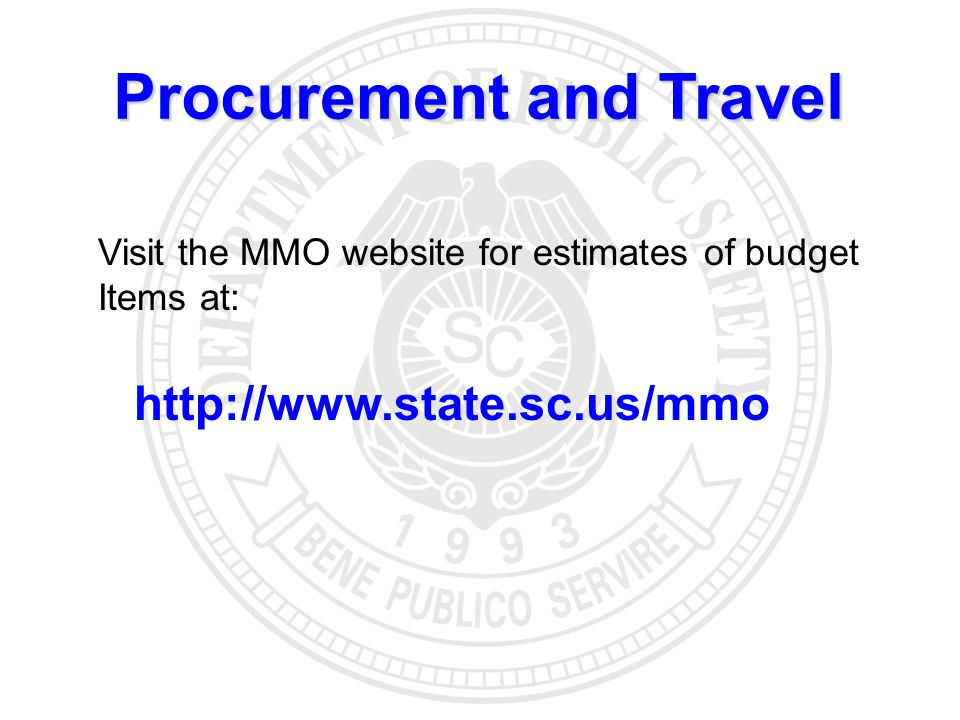 Procurement and Travel Visit the MMO website for estimates of budget Items at: http://www.state.sc.us/mmo