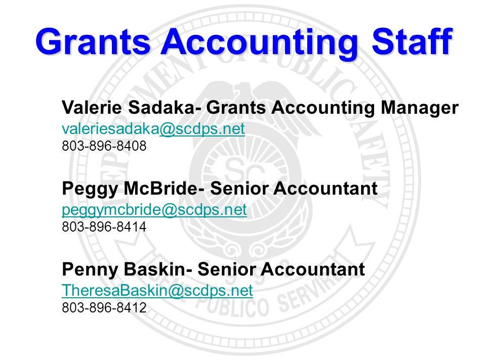 Grants Accounting Staff Valerie Sadaka- Grants Accounting Manager valeriesadaka@scdps.net@scdps.net 803-896-8408 Peggy McBride- Senior Accountant peggymcbride@scdps.net 803-896-8414 Penny Baskin- Senior Accountant TheresaBaskin@scdps.net 803-896-8412