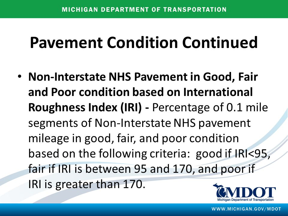 Pavement Condition Continued Non-Interstate NHS Pavement in Good, Fair and Poor condition based on International Roughness Index (IRI) - Percentage of 0.1 mile segments of Non-Interstate NHS pavement mileage in good, fair, and poor condition based on the following criteria: good if IRI<95, fair if IRI is between 95 and 170, and poor if IRI is greater than 170.
