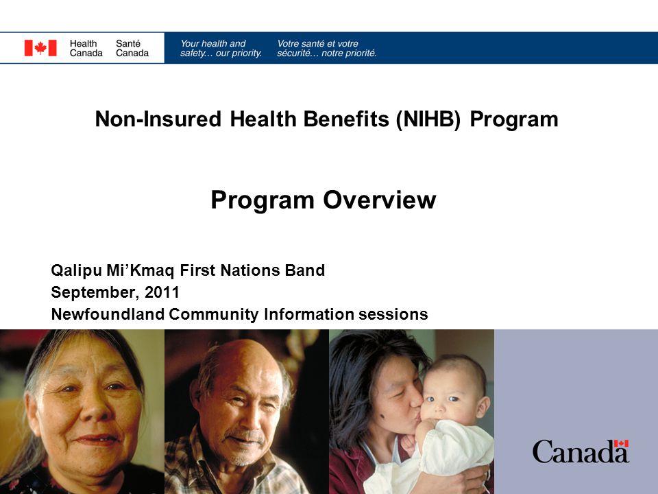 Non-Insured Health Benefits (NIHB) Program Program Overview Qalipu Mi'Kmaq First Nations Band September, 2011 Newfoundland Community Information sessi