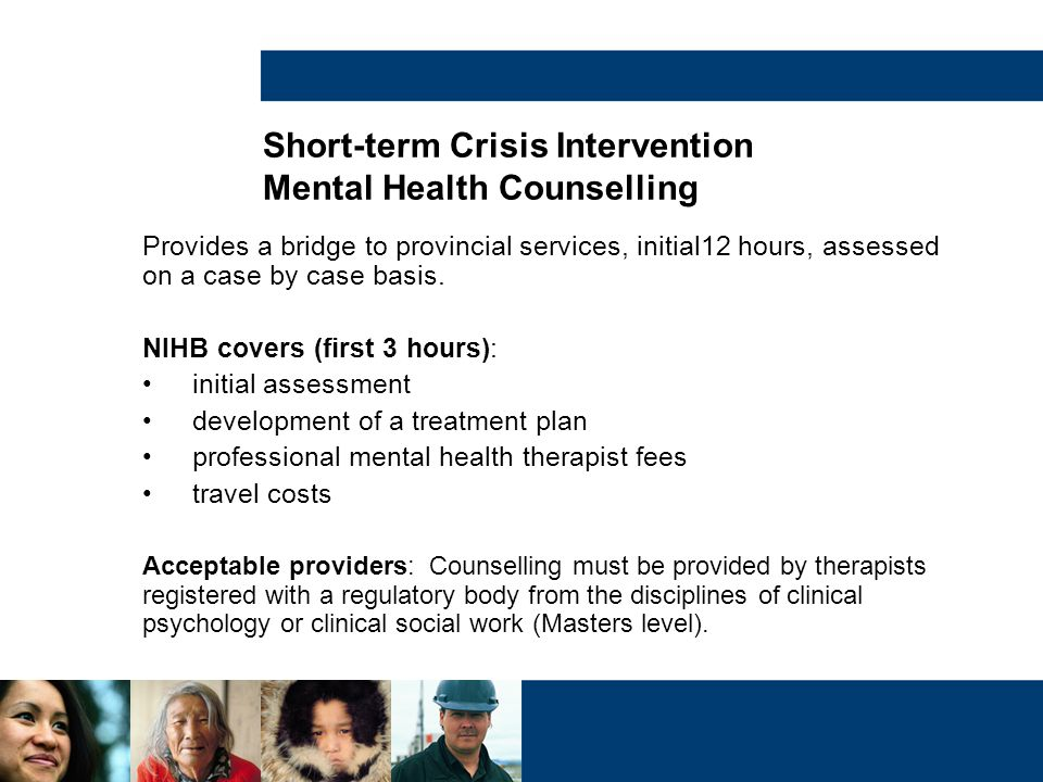 Provides a bridge to provincial services, initial12 hours, assessed on a case by case basis. NIHB covers (first 3 hours): initial assessment developme