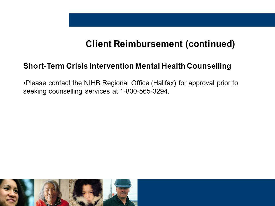 Short-Term Crisis Intervention Mental Health Counselling Please contact the NIHB Regional Office (Halifax) for approval prior to seeking counselling s