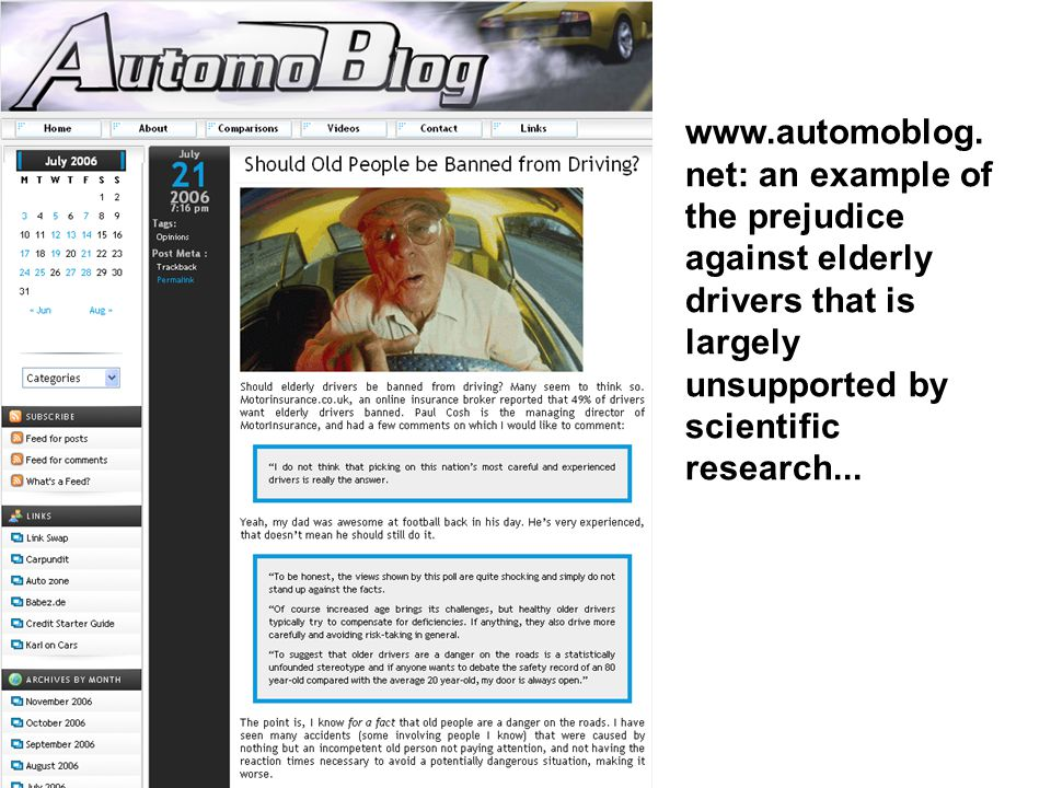 Egon , at Automoblog, goes on to say: ...banning old people from driving completely seems a little bit extreme.