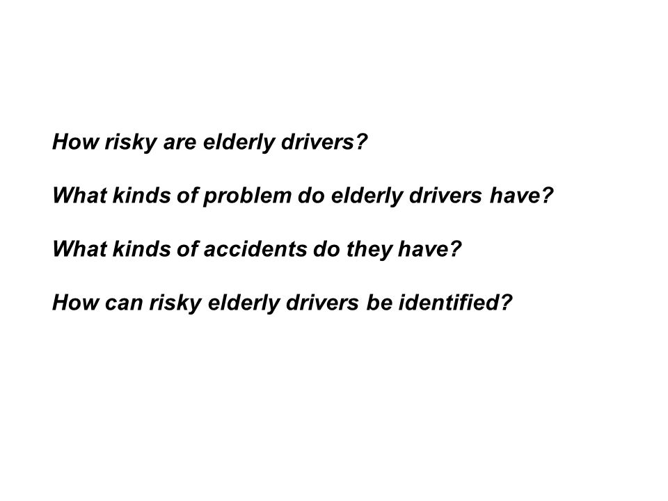 How risky are elderly drivers. What kinds of problem do elderly drivers have.