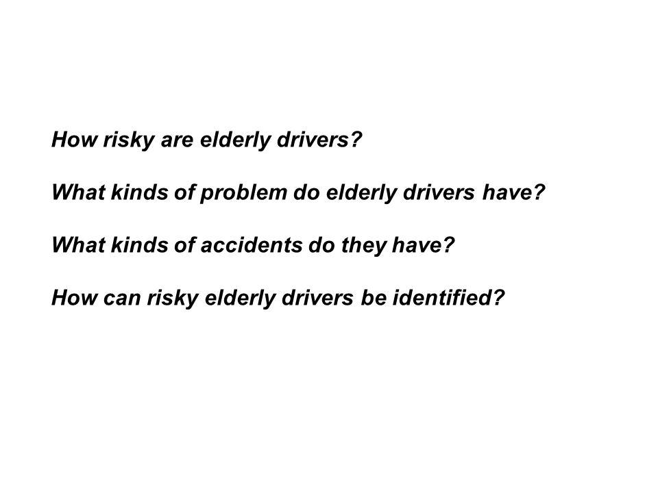 How risky are elderly drivers.Preusser et al (1998): FARS data.