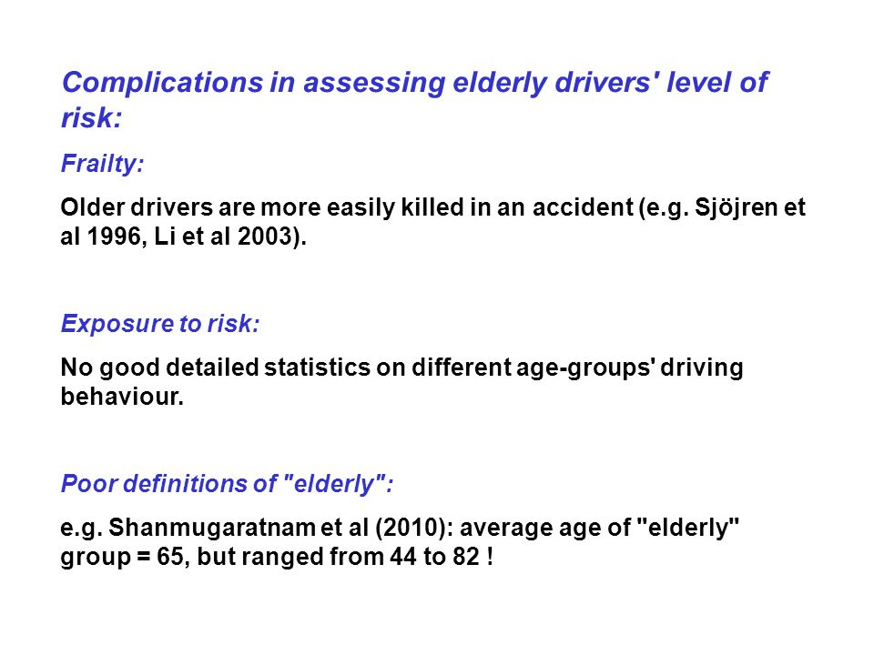 Problem of assessing exposure to risk: Elderly drivers drive less, prefer familiar roads and low speeds, avoid night driving, heavy traffic and difficult situations.