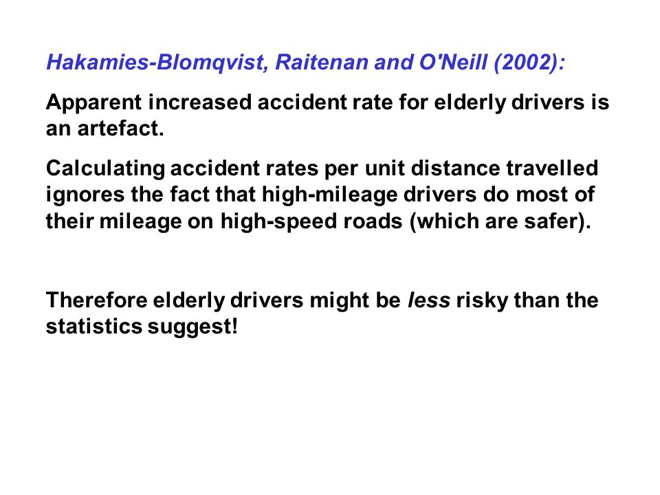 Hakamies-Blomqvist, Raitenan and O Neill (2002): Apparent increased accident rate for elderly drivers is an artefact.