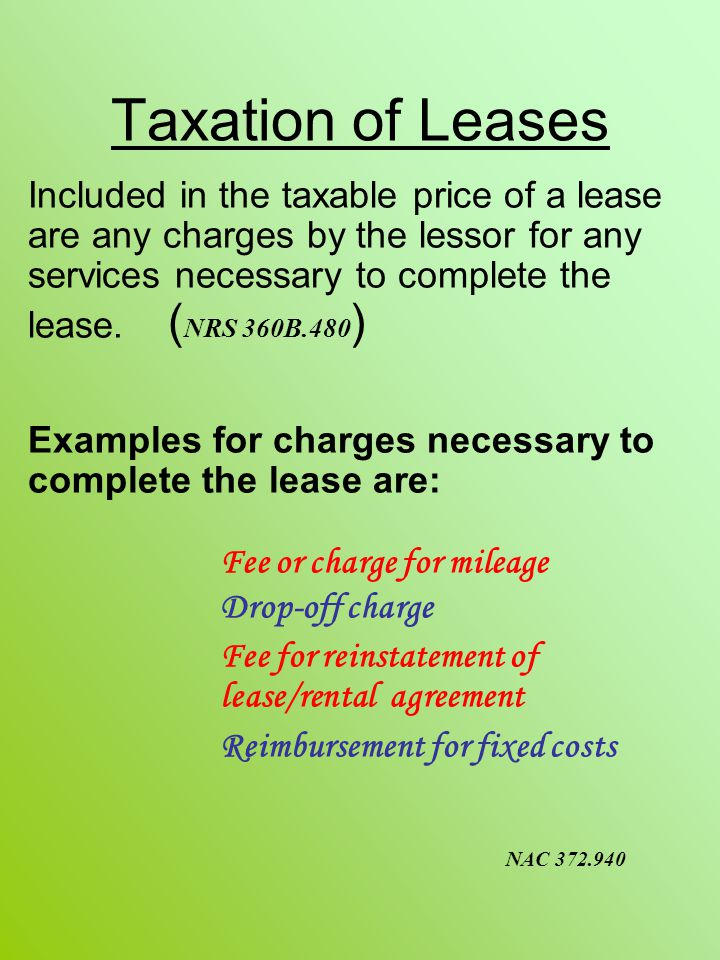 Taxation of Leases Included in the taxable price of a lease are any charges by the lessor for any services necessary to complete the lease. ( NRS 360B