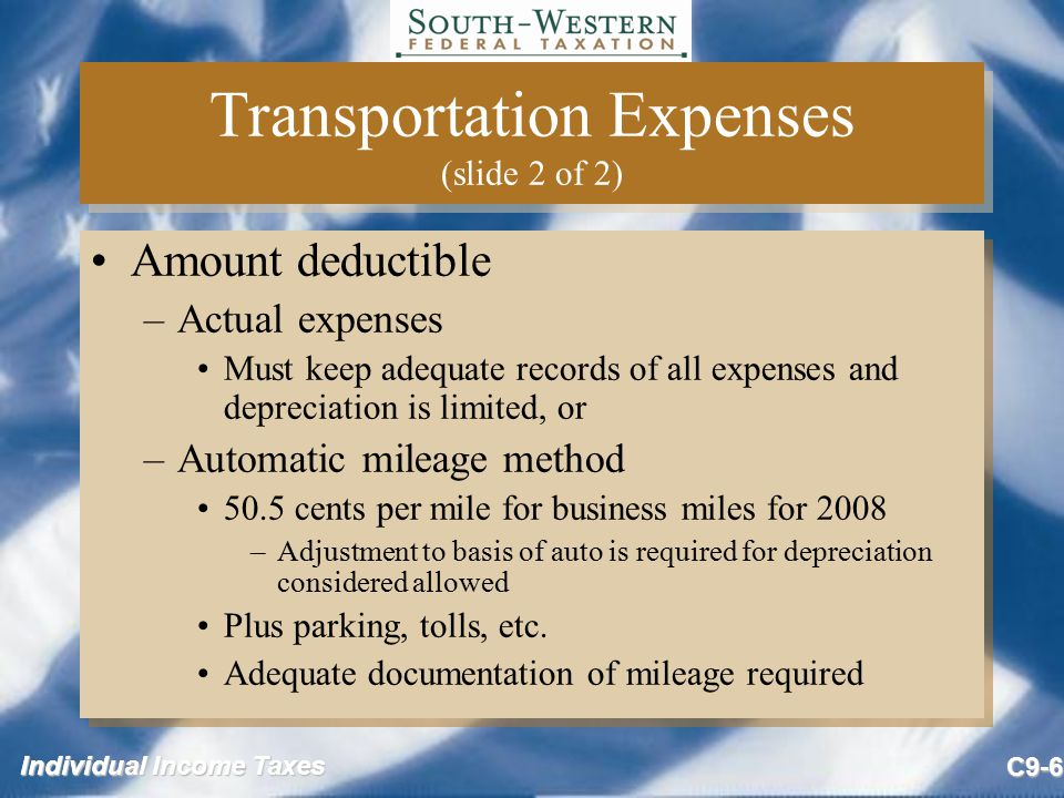 Individual Income Taxes C9-7 Travel Expenses (slide 1 of 2) Travel expense defined –Expenses while away from tax home overnight on business –Includes transportation, lodging, 50% meals, and miscellaneous expenses Travel expense defined –Expenses while away from tax home overnight on business –Includes transportation, lodging, 50% meals, and miscellaneous expenses
