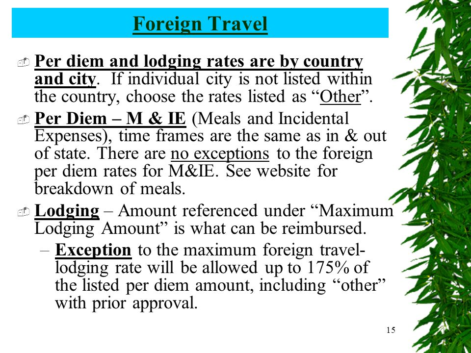 15 Foreign Travel  Per diem and lodging rates are by country and city.