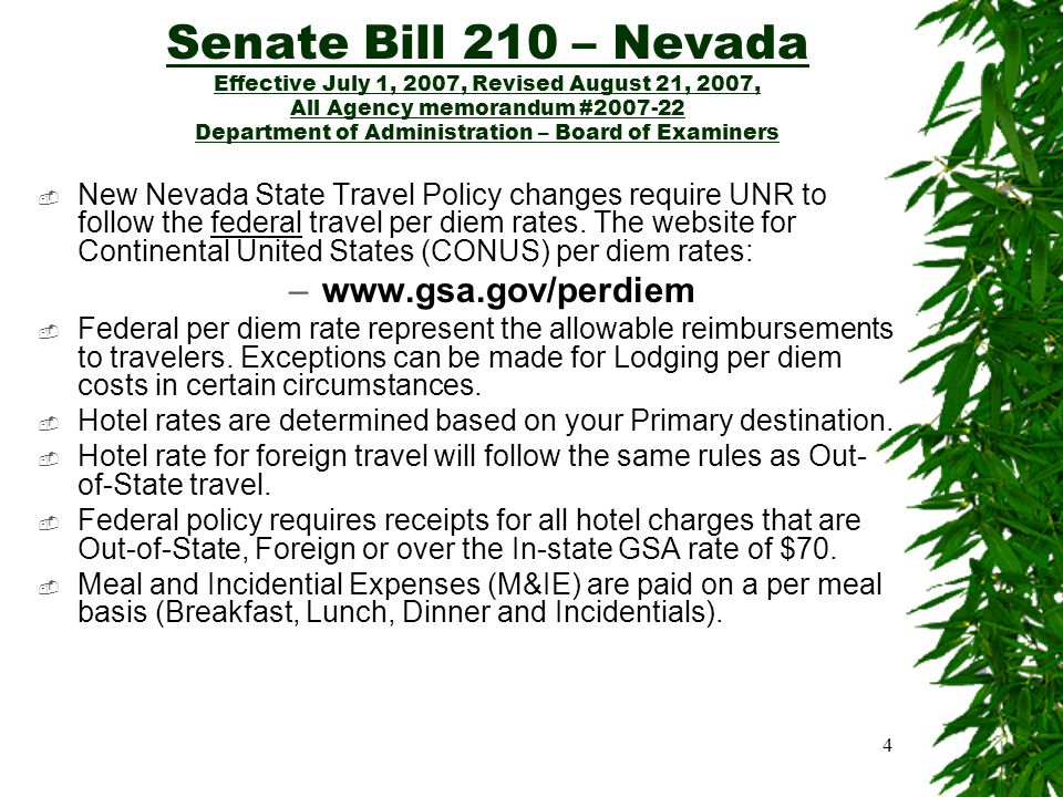 4 Senate Bill 210 – Nevada Effective July 1, 2007, Revised August 21, 2007, All Agency memorandum #2007-22 Department of Administration – Board of Examiners  New Nevada State Travel Policy changes require UNR to follow the federal travel per diem rates.