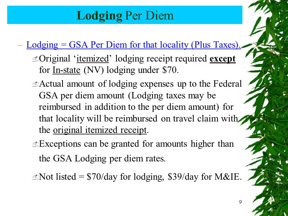 9 Lodging Per Diem –Lodging = GSA Per Diem for that locality (Plus Taxes).