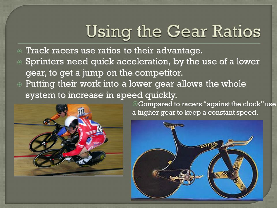  Track racers use ratios to their advantage.