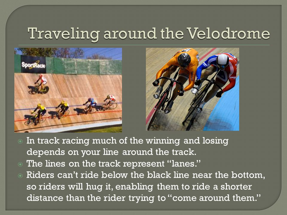  In track racing much of the winning and losing depends on your line around the track.
