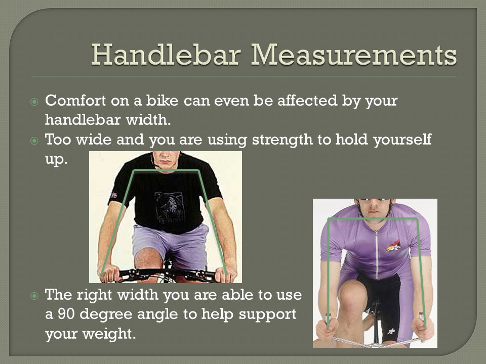  Comfort on a bike can even be affected by your handlebar width.