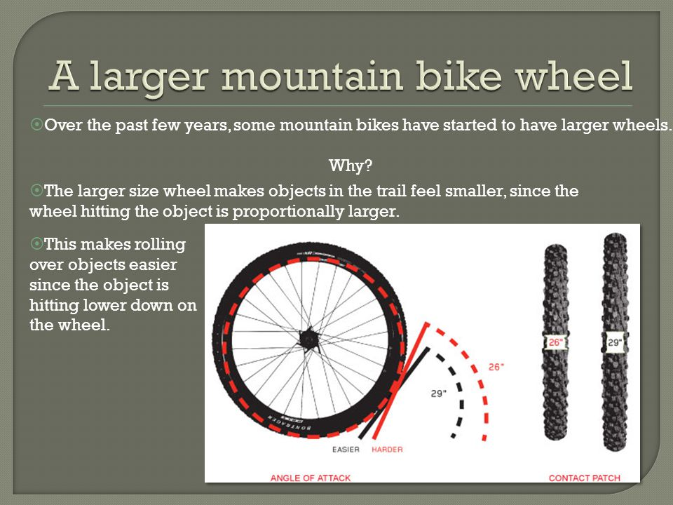  Over the past few years, some mountain bikes have started to have larger wheels.