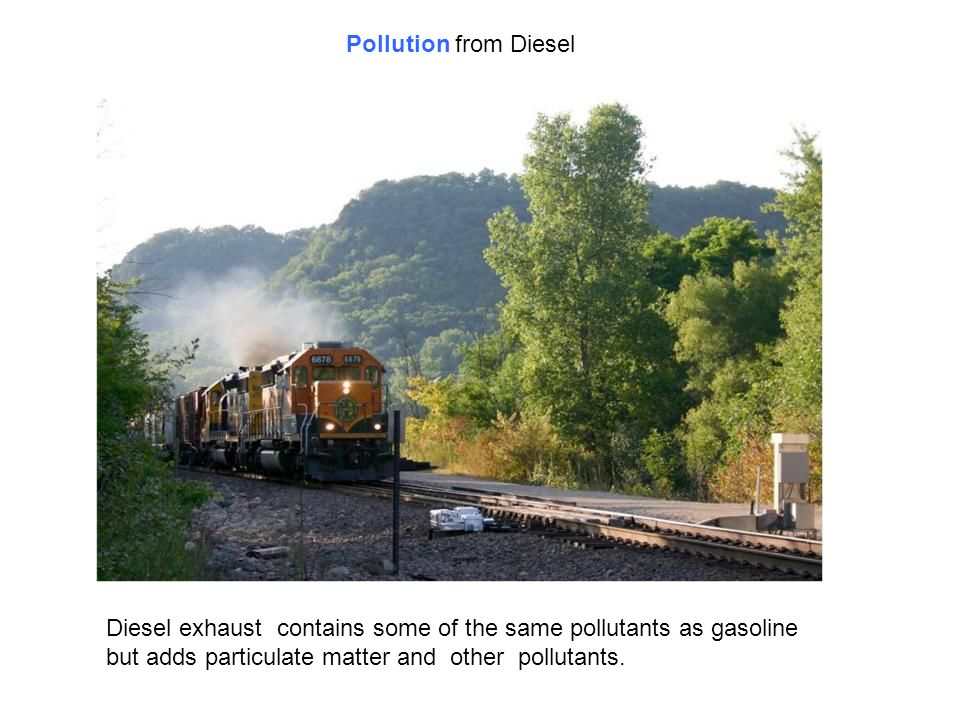 Diesel exhaust contains some of the same pollutants as gasoline but adds particulate matter and other pollutants.