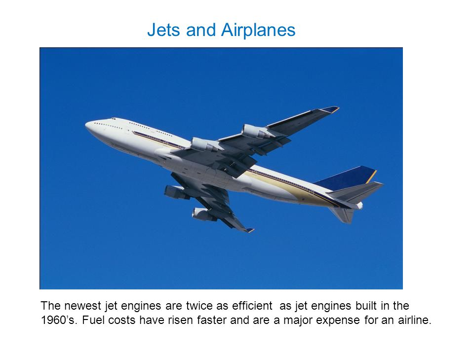 The newest jet engines are twice as efficient as jet engines built in the 1960's.