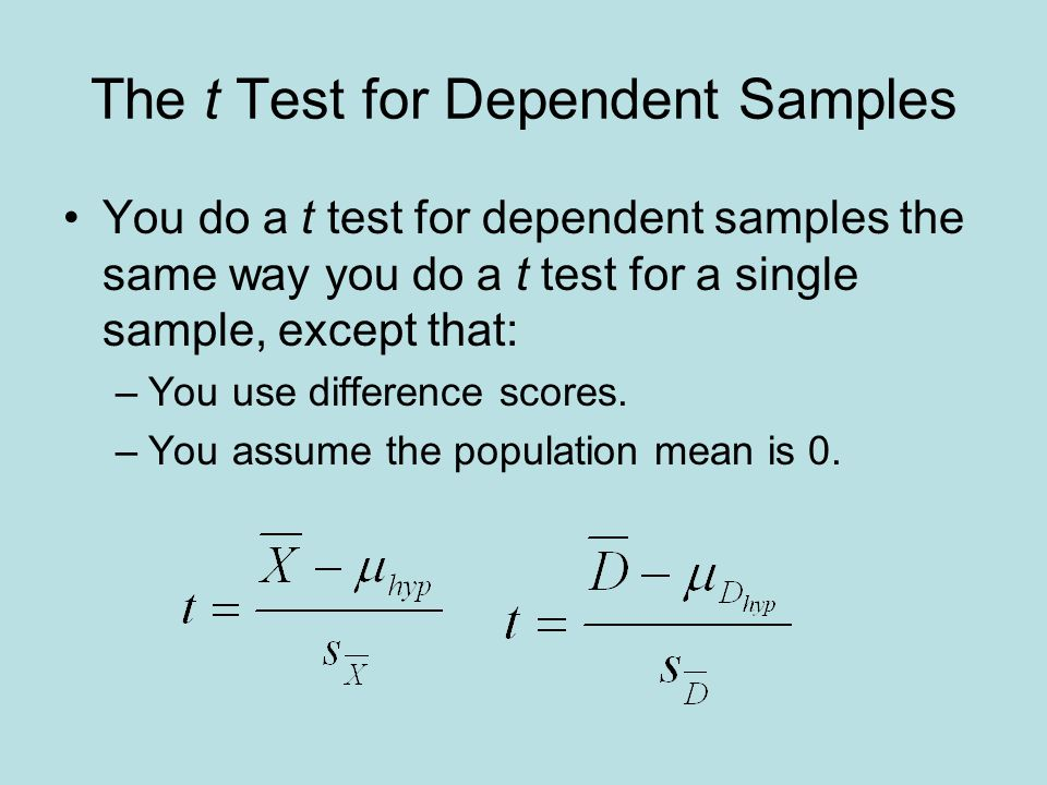 The t Test for Dependent Samples You do a t test for dependent samples the same way you do a t test for a single sample, except that: –You use difference scores.