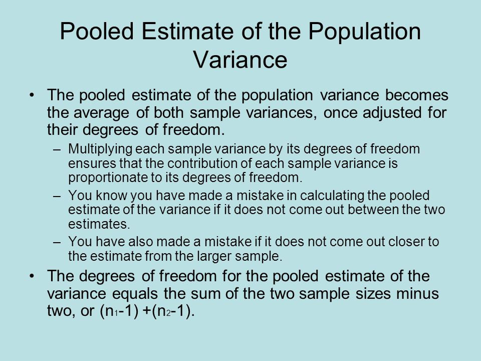 Pooled Estimate of the Population Variance The pooled estimate of the population variance becomes the average of both sample variances, once adjusted for their degrees of freedom.