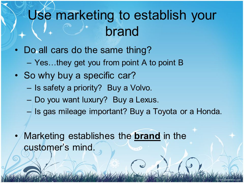 Use marketing to establish your brand Do all cars do the same thing.