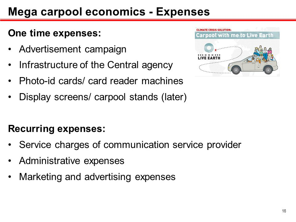 Mega carpool economics - Expenses One time expenses: Advertisement campaign Infrastructure of the Central agency Photo-id cards/ card reader machines Display screens/ carpool stands (later) Recurring expenses: Service charges of communication service provider Administrative expenses Marketing and advertising expenses 18