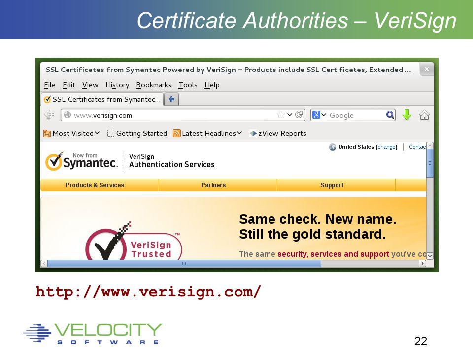 22 Certificate Authorities – VeriSign http://www.verisign.com/