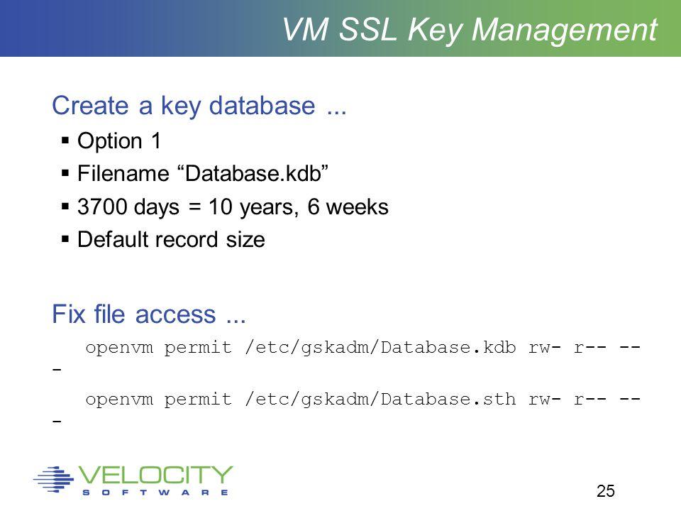 25 VM SSL Key Management Create a key database...