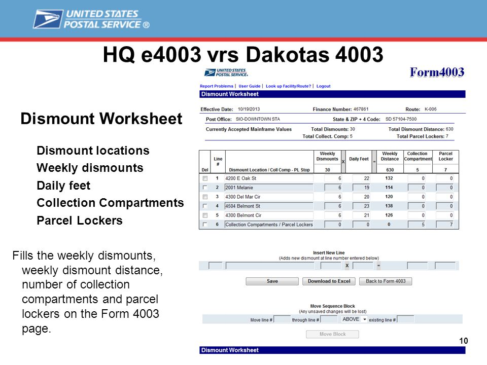HQ e4003 vrs Dakotas 4003 10 Dismount Worksheet Dismount locations Weekly dismounts Daily feet Collection Compartments Parcel Lockers Fills the weekly dismounts, weekly dismount distance, number of collection compartments and parcel lockers on the Form 4003 page.