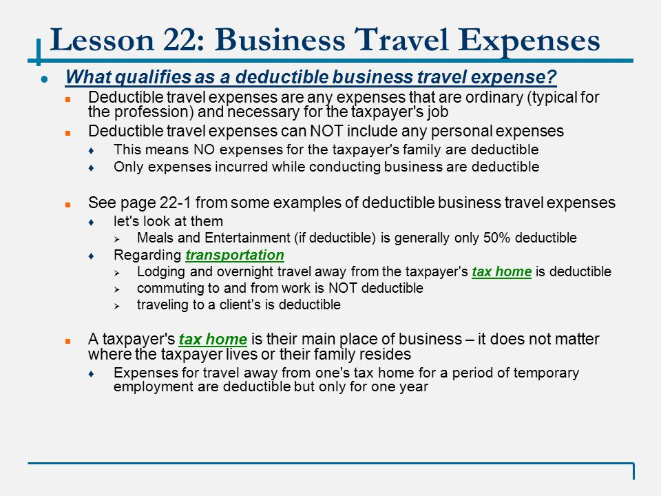 Lesson 22: Business Travel Expenses What qualifies as a deductible business travel expense.