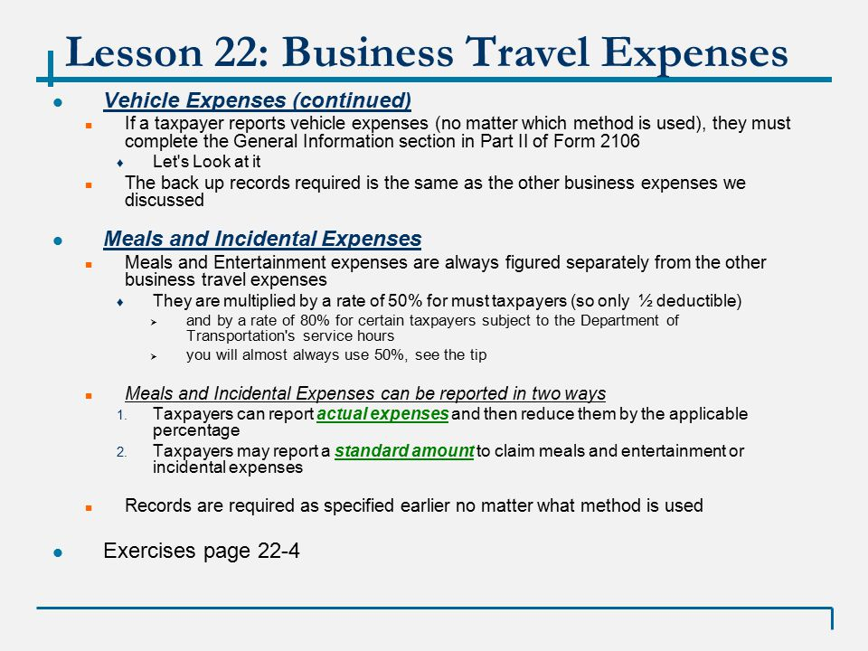 Lesson 22: Business Travel Expenses Reporting Business Travel Expense Reported on Form 2106 of Form 2106-EZ ♦ The result is reported on Schedule A as a Miscellaneous Itemized Deduction Subject to 2%  Look at line 21 of Schedule A First determine if a taxpayer must file a Form 2106 Look at the Form 2106 Instructions (download from IRS website – I did, let s look) Questions are on Page 1 (let s go through them) Next determine if the taxpayer is eligible to file From 2106-EZ Requirements are on page 22-5 (let s read them) The requirements are also at the top of the Form 2106-EZ
