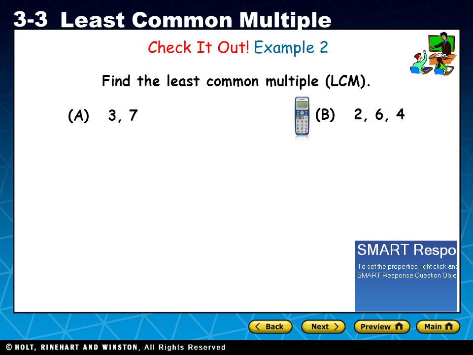 Holt CA Course 1 3-3 Least Common Multiple Check It Out! Example 2 Find the least common multiple (LCM). (A) 3, 7 (B) 2, 6, 4
