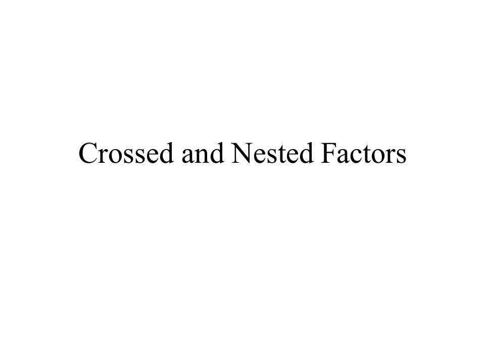 Crossed and Nested Factors