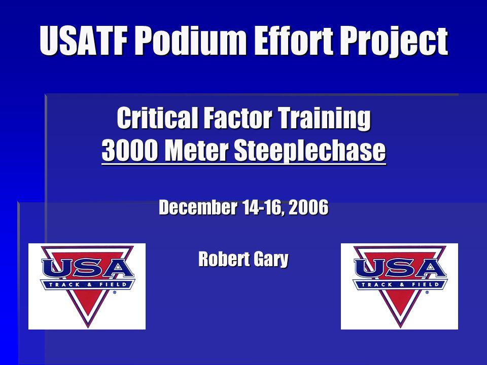 USATF Podium Effort Project Critical Factor Training 3000 Meter Steeplechase December 14-16, 2006 Robert Gary