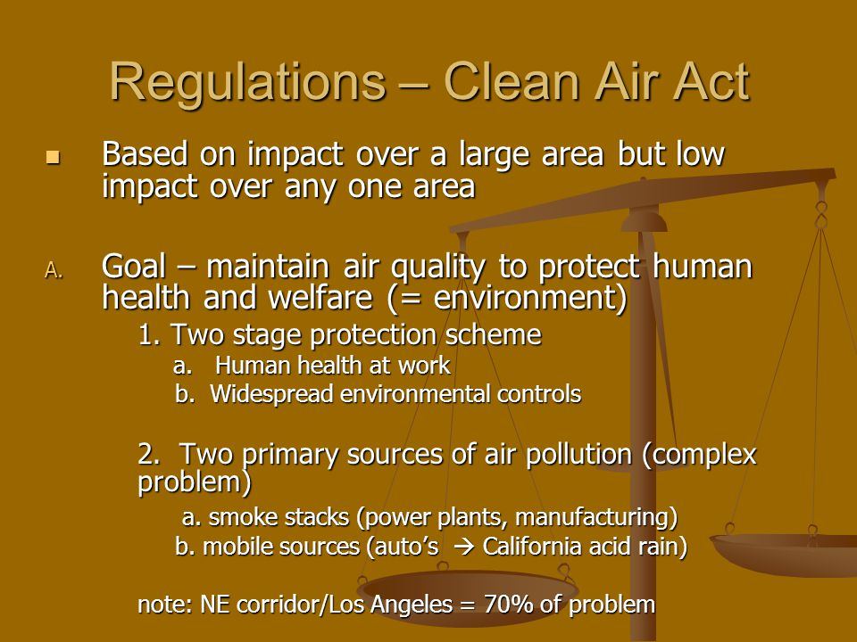 Regulations – Clean Air Act Based on impact over a large area but low impact over any one area Based on impact over a large area but low impact over a