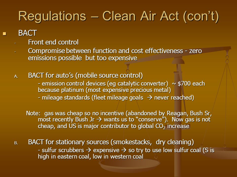 Regulations – Clean Air Act (con't) BACT BACT - Front end control - Compromise between function and cost effectiveness - zero emissions possible but t