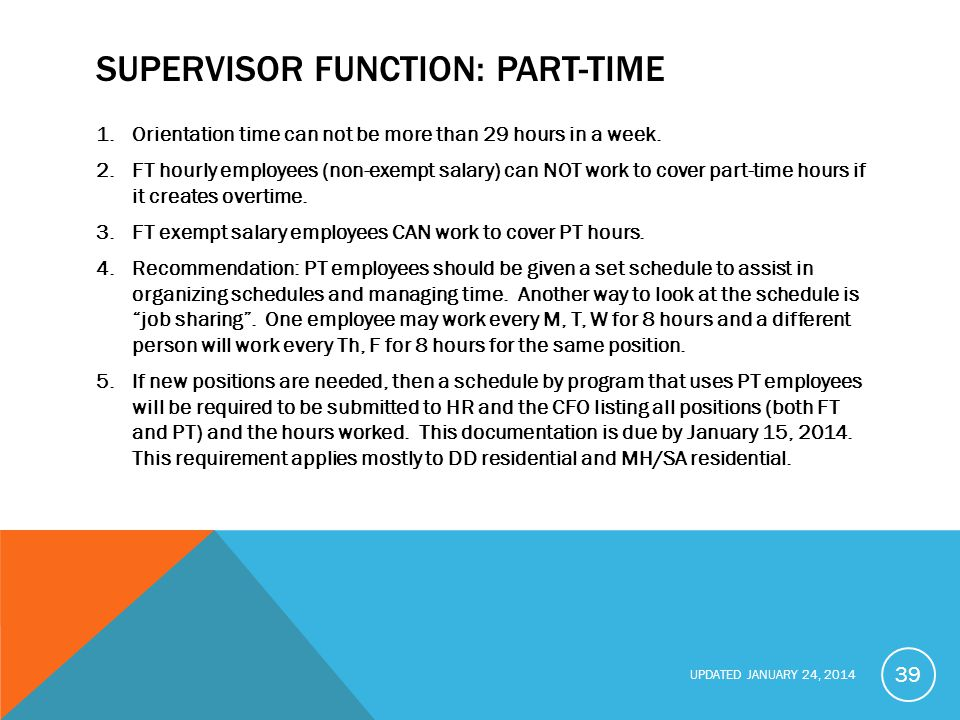 UPDATED JANUARY 24, 2014 SUPERVISOR FUNCTION: PART-TIME 1.Orientation time can not be more than 29 hours in a week.