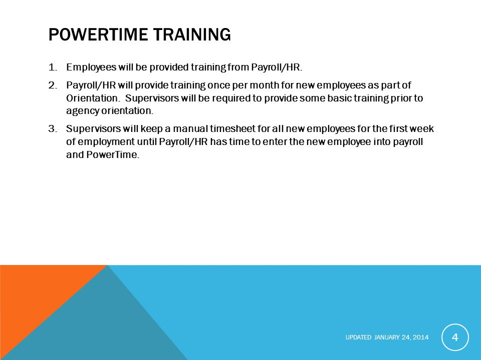 UPDATED JANUARY 24, 2014 POWERTIME TRAINING 1.Employees will be provided training from Payroll/HR.