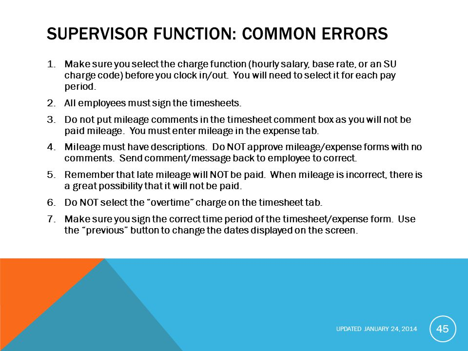 UPDATED JANUARY 24, 2014 SUPERVISOR FUNCTION: COMMON ERRORS 1.Make sure you select the charge function (hourly salary, base rate, or an SU charge code) before you clock in/out.