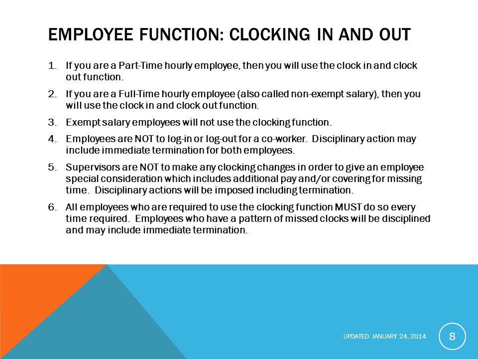 UPDATED JANUARY 24, 2014 EMPLOYEE FUNCTION: CLOCKING IN AND OUT 1.If you are a Part-Time hourly employee, then you will use the clock in and clock out function.