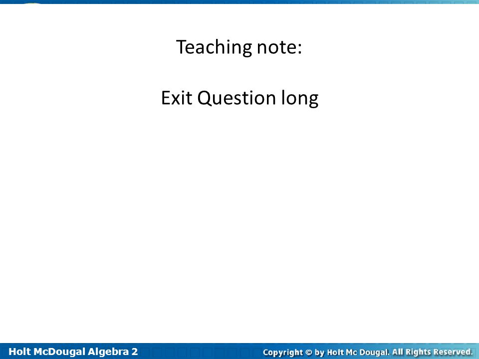 Holt McDougal Algebra 2 1-4 Curve Fitting with Linear Models Teaching note: Exit Question long