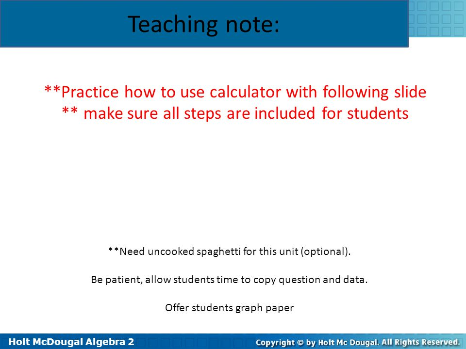Holt McDougal Algebra 2 1-4 Curve Fitting with Linear Models **Practice how to use calculator with following slide ** make sure all steps are included