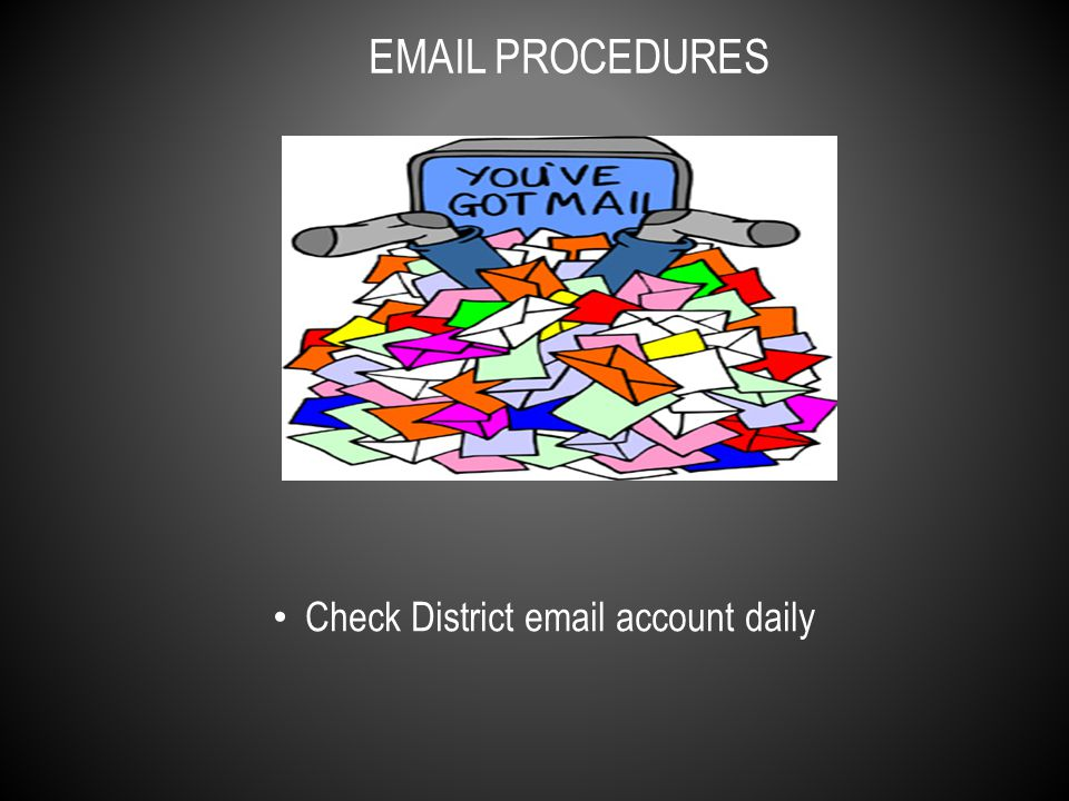 Check District email account daily EMAIL PROCEDURES