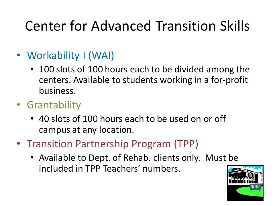 Center for Advanced Transition Skills Workability I (WAI) 100 slots of 100 hours each to be divided among the centers.