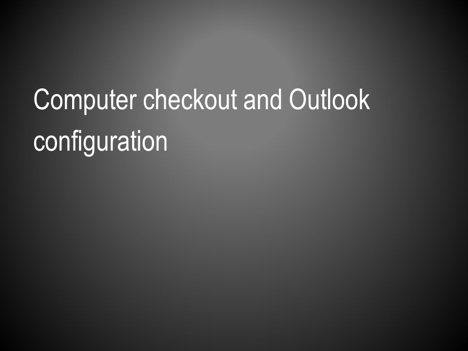Computer checkout and Outlook configuration
