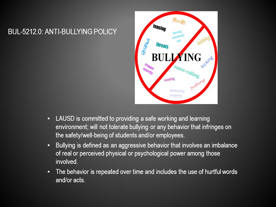LAUSD is committed to providing a safe working and learning environment; will not tolerate bullying or any behavior that infringes on the safety/well-being of students and/or employees.