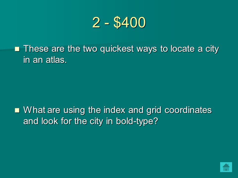 2 - $400 These are the two quickest ways to locate a city in an atlas. These are the two quickest ways to locate a city in an atlas. What are using th